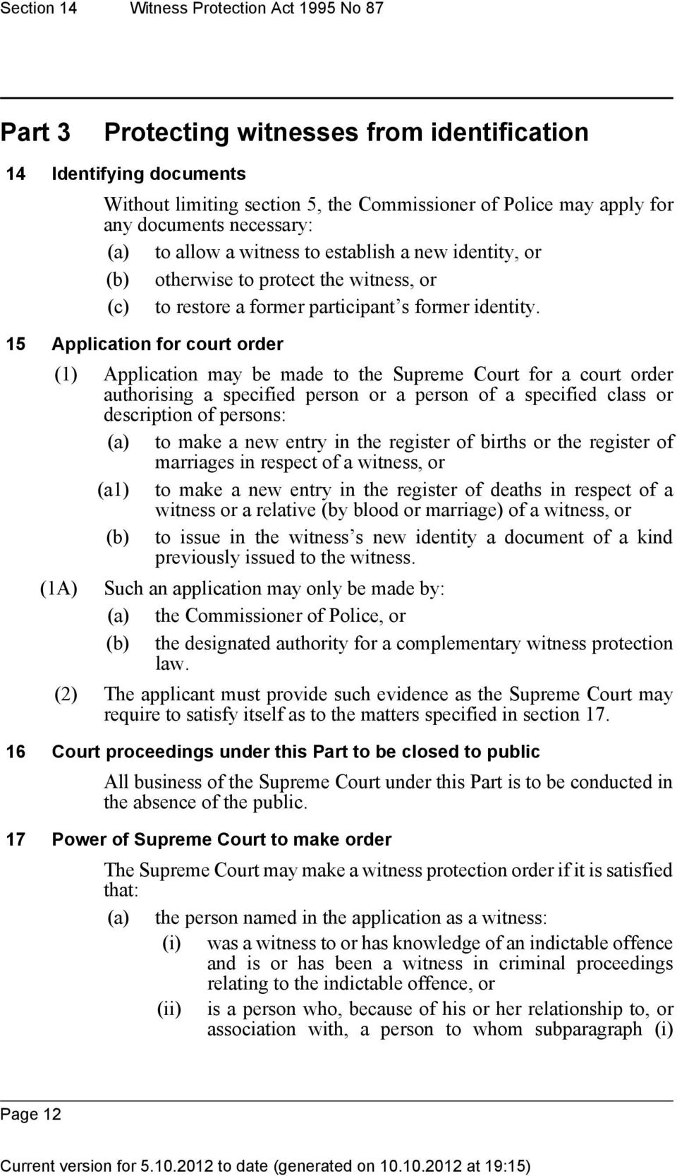 15 Application for court order (1) Application may be made to the Supreme Court for a court order authorising a specified person or a person of a specified class or description of persons: (a) to