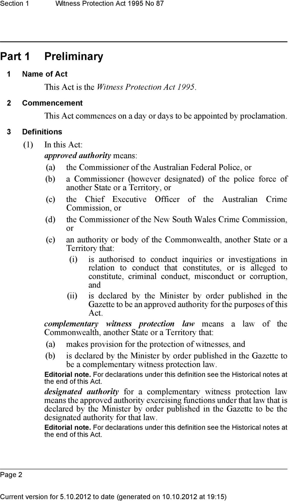 (1) In this Act: approved authority means: (a) the Commissioner of the Australian Federal Police, or (b) a Commissioner (however designated) of the police force of another State or a Territory, or