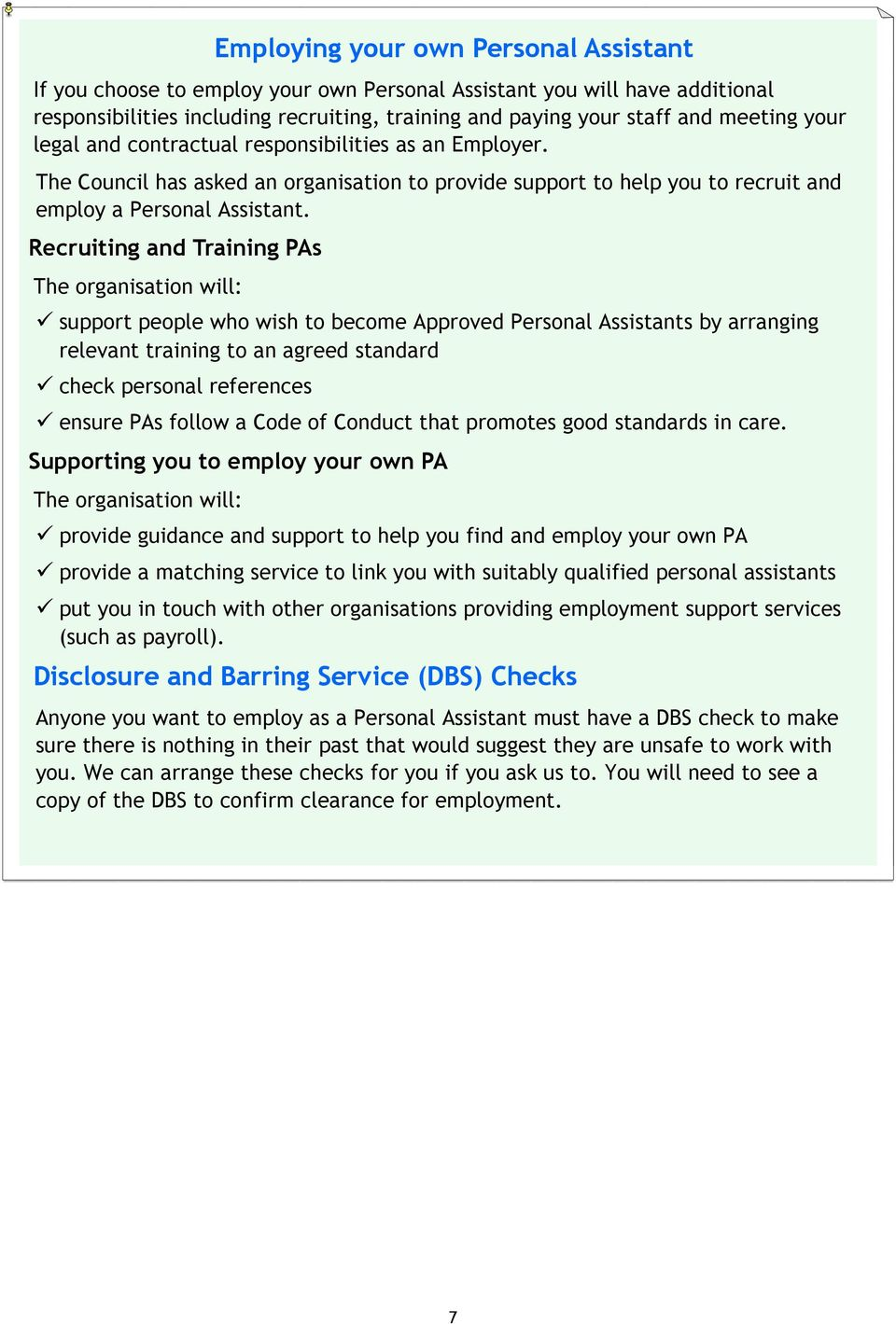 Recruiting and Training PAs The organisation will: support people who wish to become Approved Personal Assistants by arranging relevant training to an agreed standard check personal references ensure