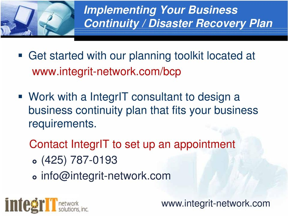com/bcp Work with a IntegrIT consultant to design a business continuity plan that fits