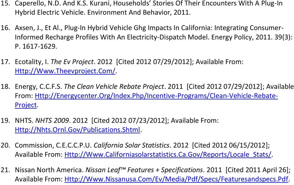 The Ev Project. 2012 [Cited 2012 07/29/2012]; Available From: Http://Www.Theevproject.Com/. 18. Energy, C.C.F.S. The Clean Vehicle Rebate Project.