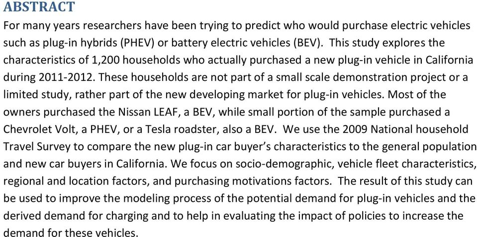 These households are not part of a small scale demonstration project or a limited study, rather part of the new developing market for plug-in vehicles.