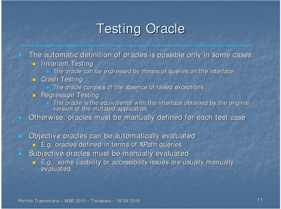 the original version of the mutated application Otherwise, oracles must be manually defined for each test case Objective oracles can be automatically evaluated E.