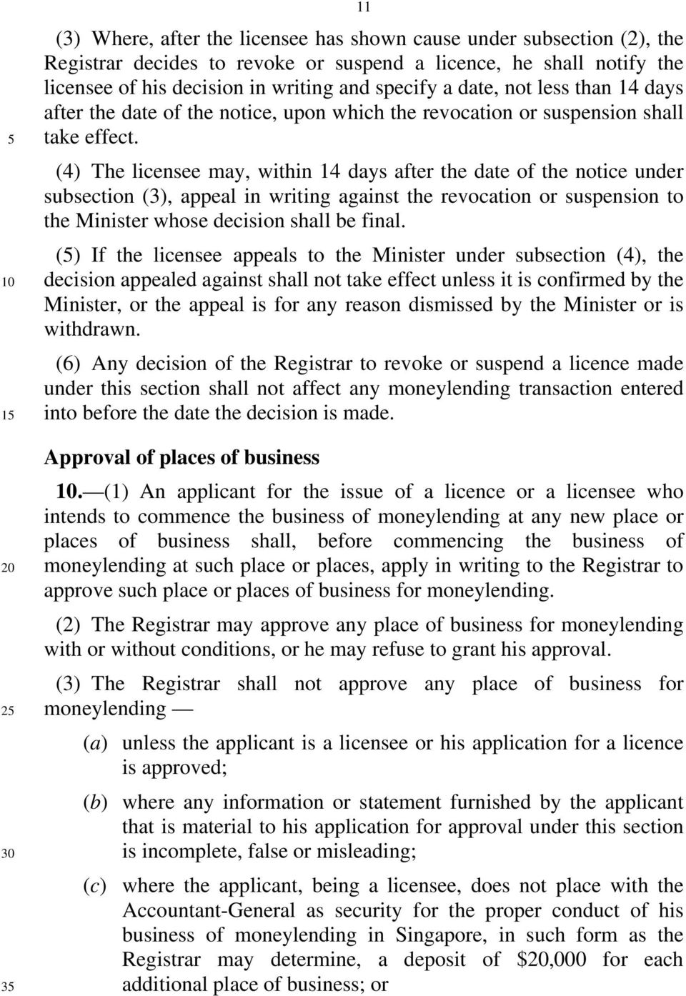 (4) The licensee may, within 14 days after the date of the notice under subsection (3), appeal in writing against the revocation or suspension to the Minister whose decision shall be final.