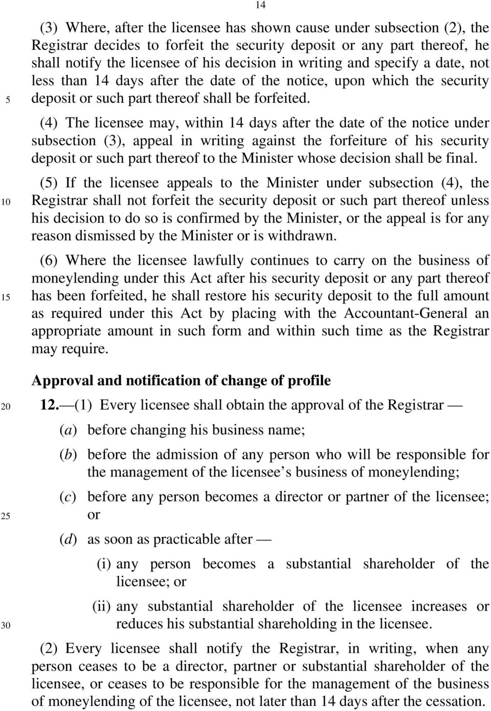 (4) The licensee may, within 14 days after the date of the notice under subsection (3), appeal in writing against the forfeiture of his security deposit or such part thereof to the Minister whose