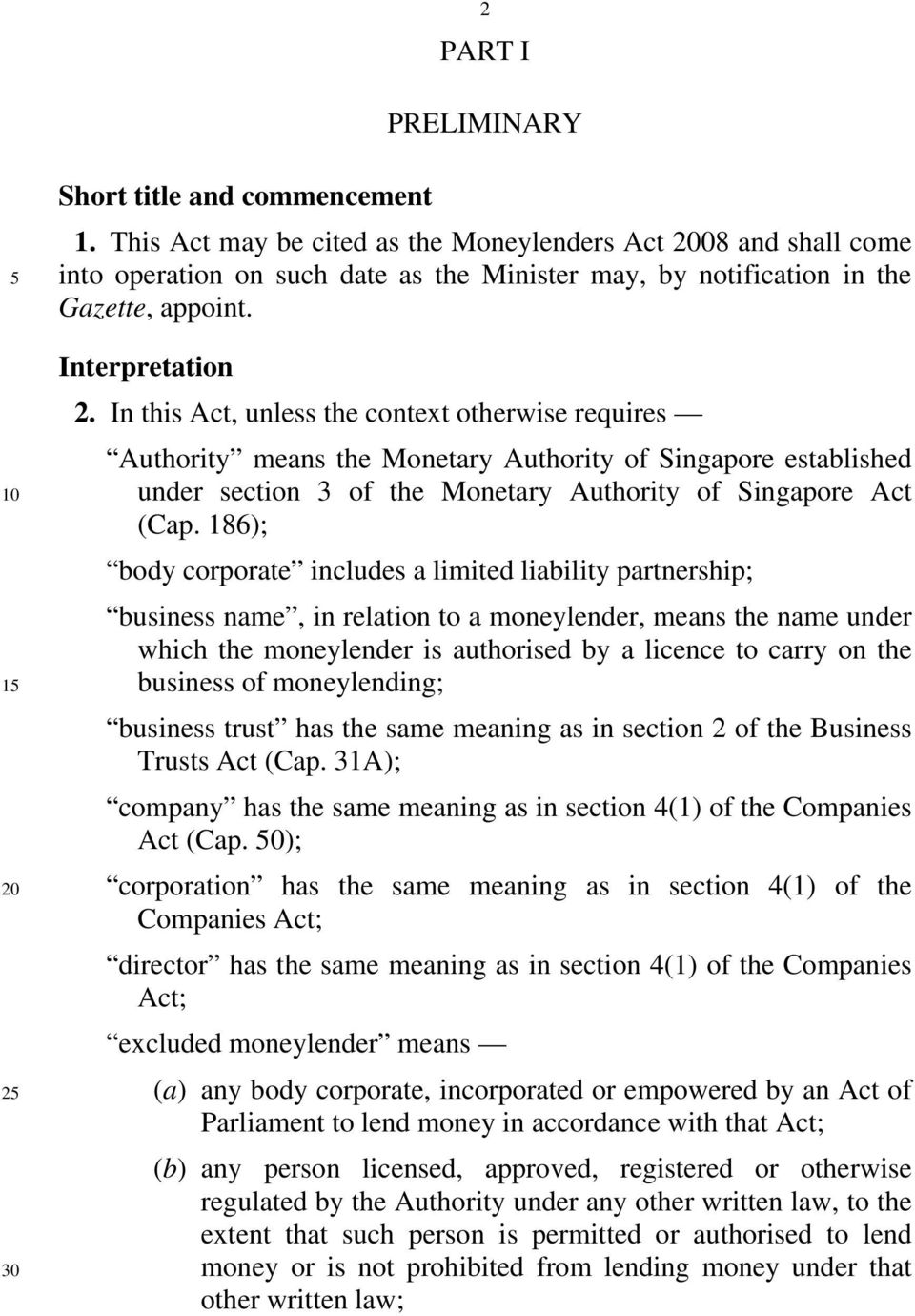 In this Act, unless the context otherwise requires Authority means the Monetary Authority of Singapore established under section 3 of the Monetary Authority of Singapore Act (Cap.
