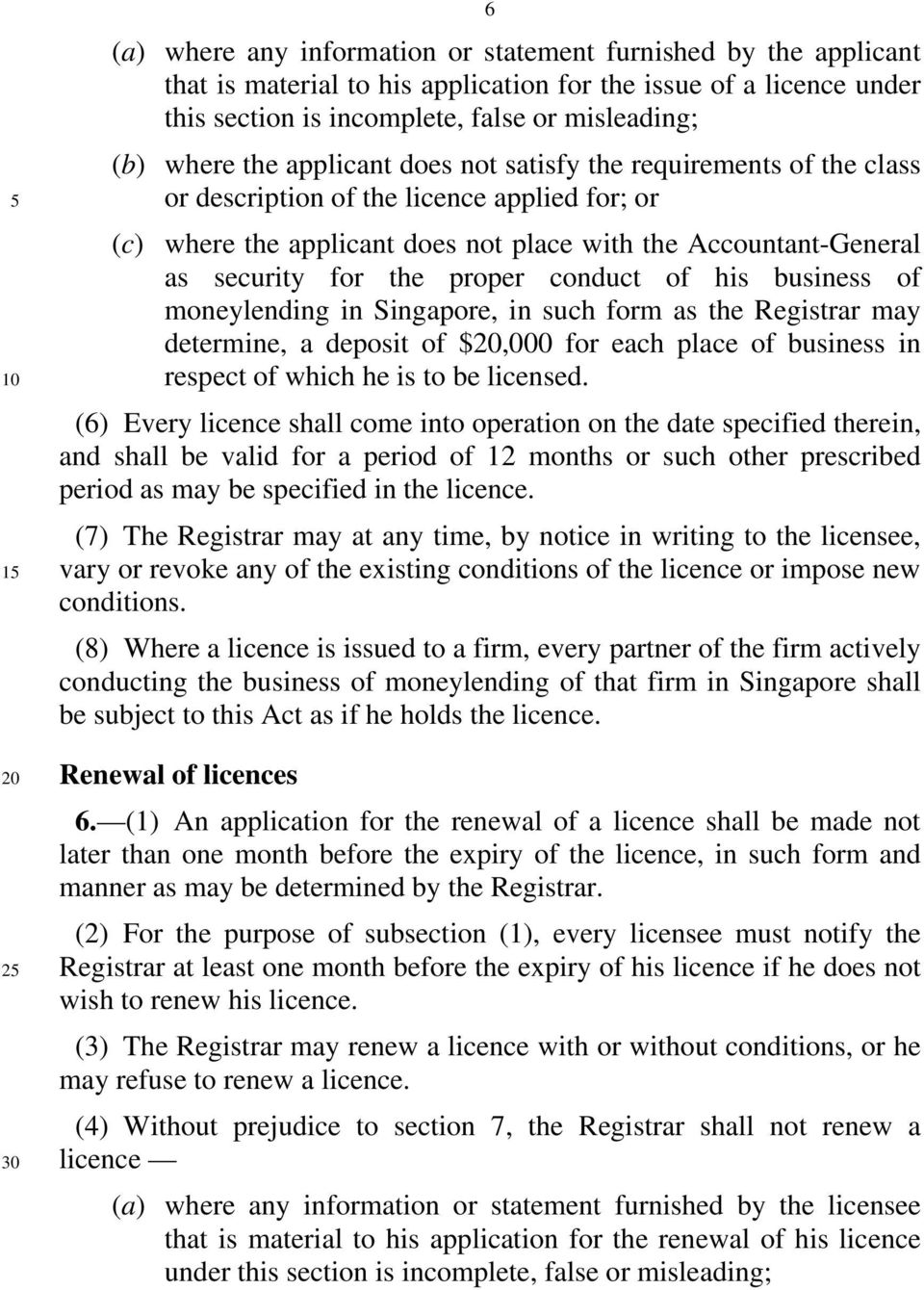 conduct of his business of moneylending in Singapore, in such form as the Registrar may determine, a deposit of $,000 for each place of business in respect of which he is to be licensed.
