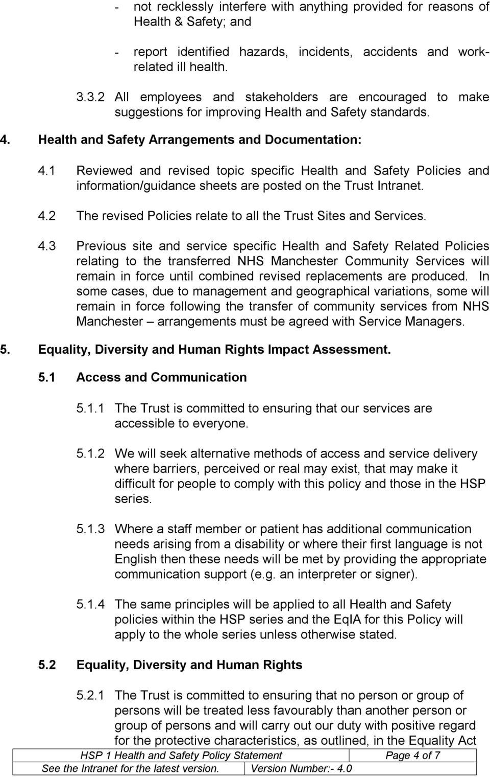 1 Reviewed and revised topic specific Health and Safety Policies and information/guidance sheets are posted on the Trust Intranet. 4.2 The revised Policies relate to all the Trust Sites and Services.