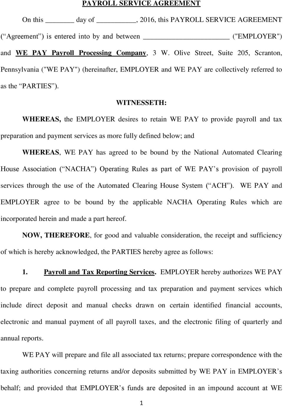 WITNESSETH: WHEREAS, the EMPLOYER desires to retain WE PAY to provide payroll and tax preparation and payment services as more fully defined below; and WHEREAS, WE PAY has agreed to be bound by the