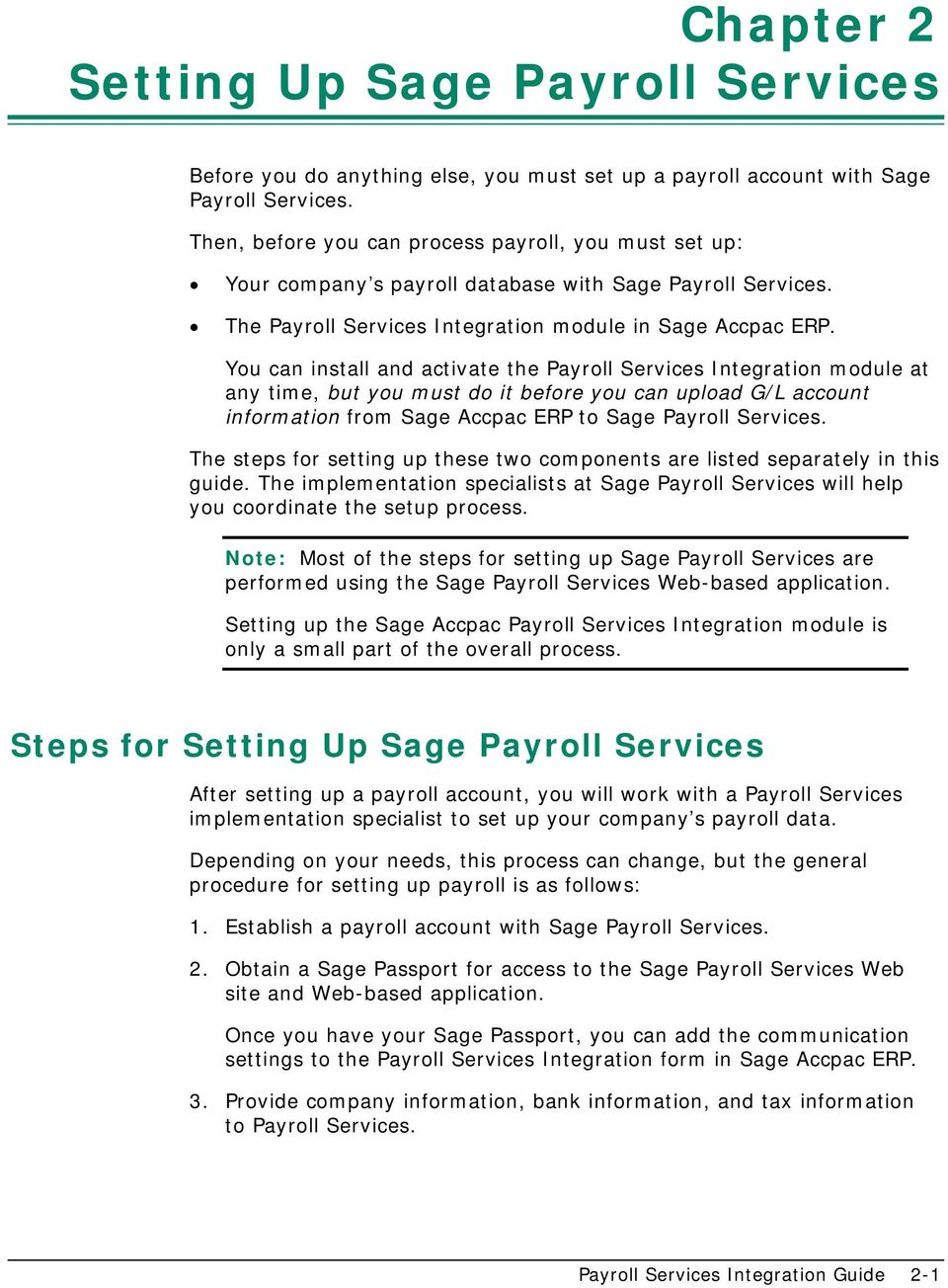 You can install and activate the Payroll Services Integration module at any time, but you must do it before you can upload G/L account information from Sage Accpac ERP to Sage Payroll Services.