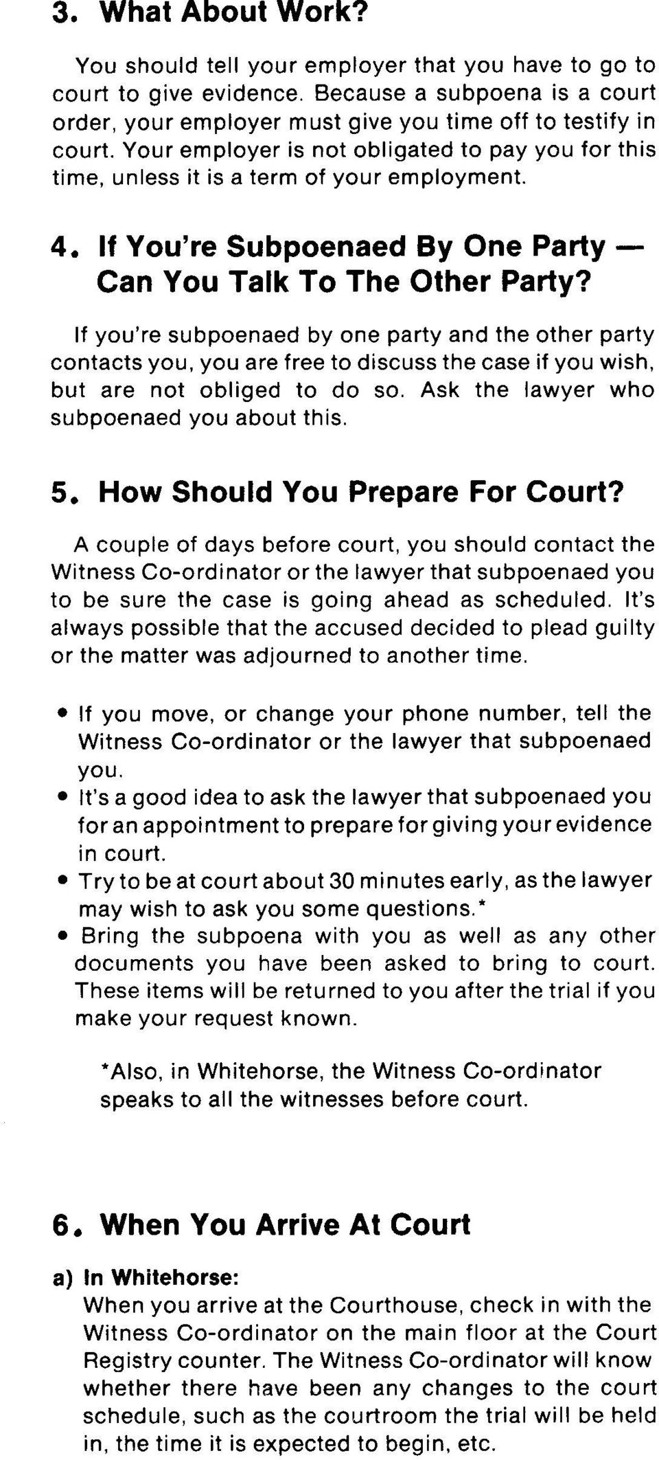 If you're subpoenaed by one party and the other party contacts you, you are free to discuss the case if you wish, but are not obliged to do so. Ask the lawyer who subpoenaed you about this. 5.
