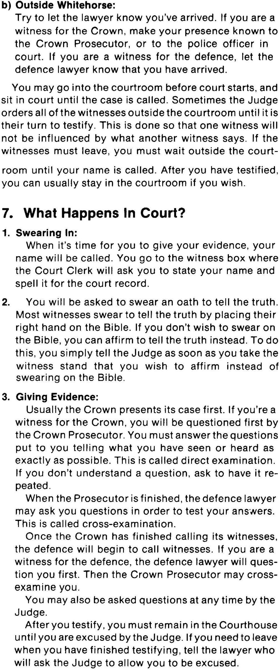 Sometimes the Judge orders all of the witnesses outside the courtroom until it is their turn to testify. This is done so that one witness will not be influenced by what another witness says.