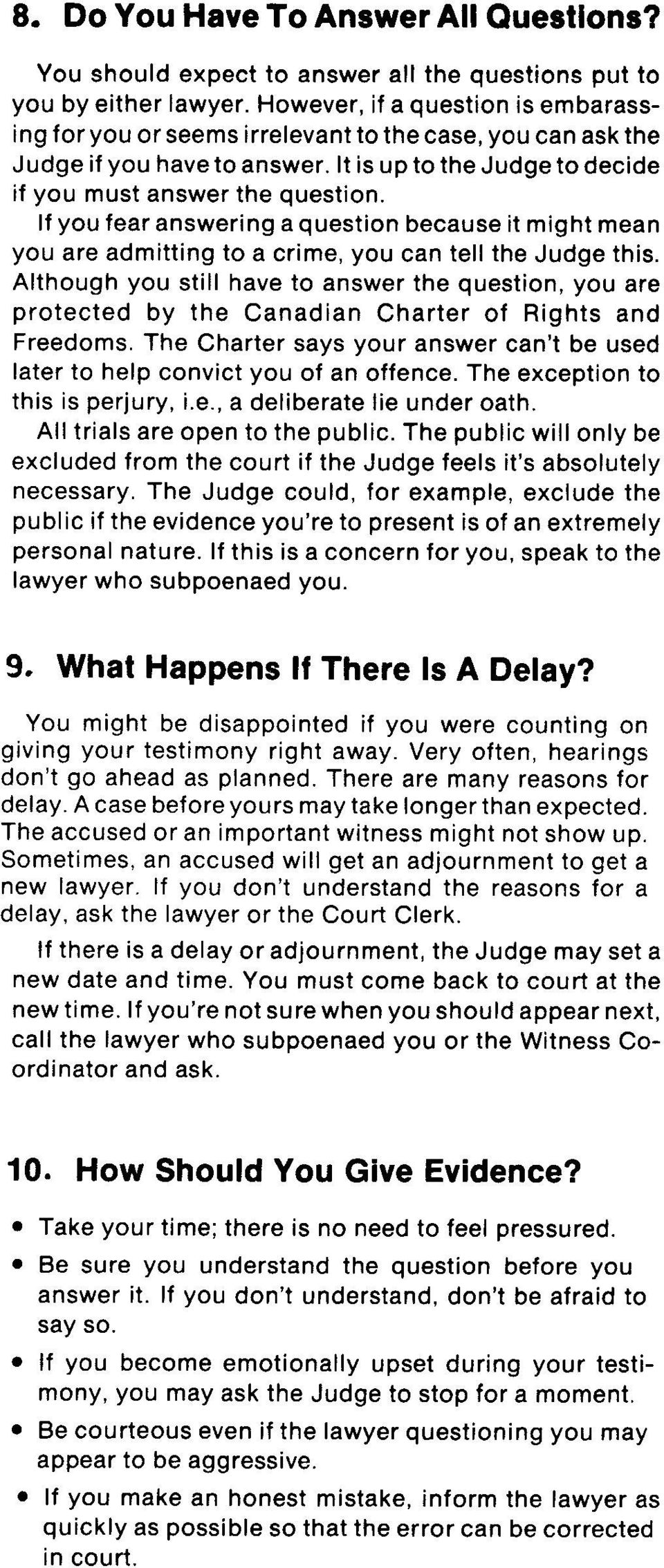 If you fear answering a question because it might mean you are admitting to a crime, you can tell the Judge this.