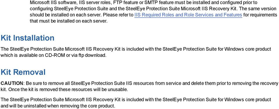 Kit Installation The SteelEye Protection Suite Microsoft IIS Recovery Kit is included with the SteelEye Protection Suite for Windows core product which is available on CD-ROM or via ftp download.