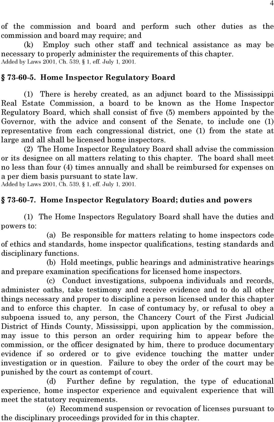 Home Inspector Regulatory Board (1) There is hereby created, as an adjunct board to the Mississippi Real Estate Commission, a board to be known as the Home Inspector Regulatory Board, which shall
