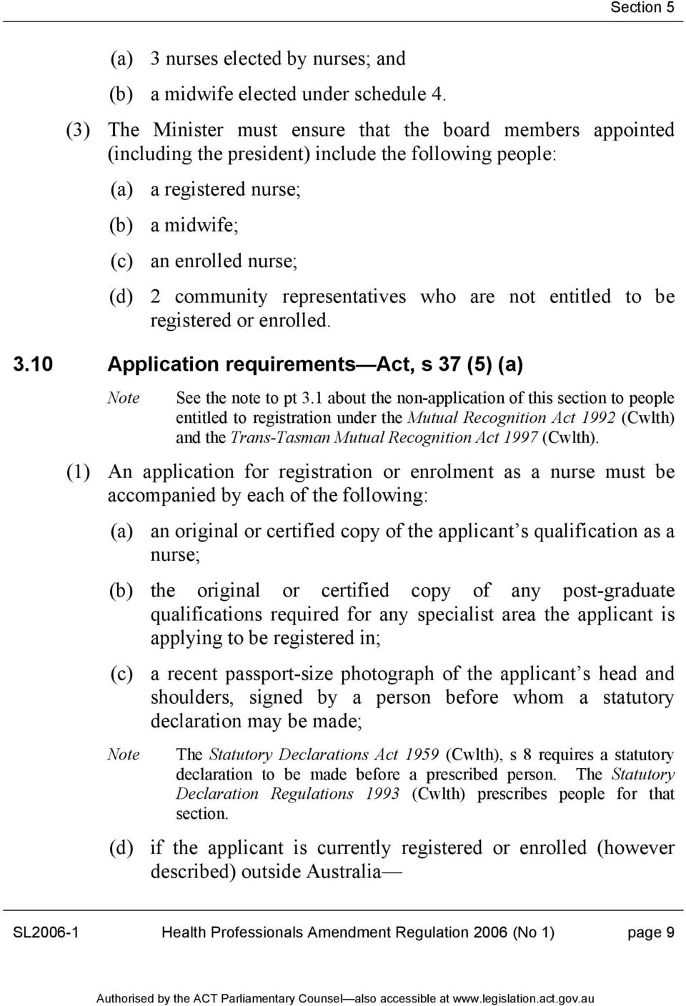 representatives who are not entitled to be registered or enrolled. 3.10 Application requirements Act, s 37 (5) (a) See the note to pt 3.