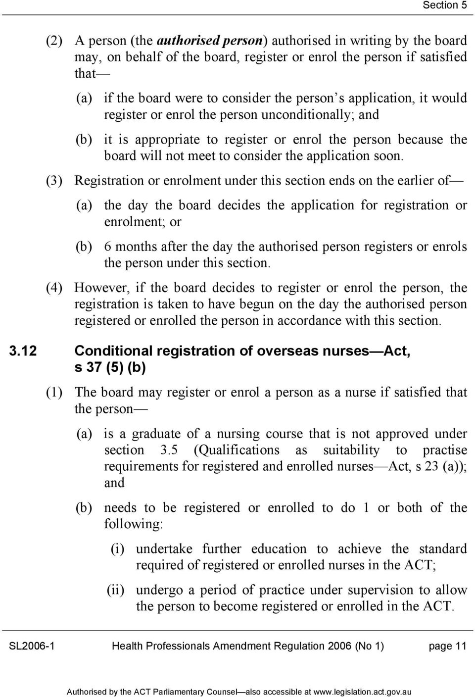 (3) Registration or enrolment under this section ends on the earlier of (a) the day the board decides the application for registration or enrolment; or (b) 6 months after the day the authorised