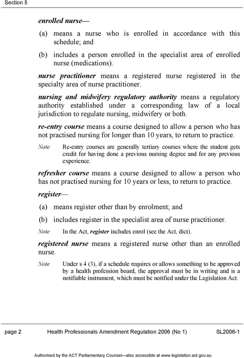 nursing and midwifery regulatory authority means a regulatory authority established under a corresponding law of a local jurisdiction to regulate nursing, midwifery or both.