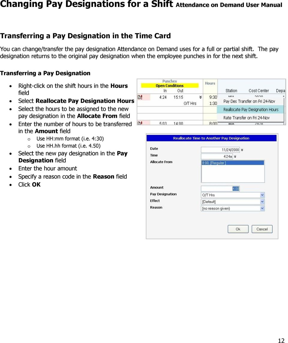 Transferring a Pay Designation Right-click on the shift hours in the Hours field Select Reallocate Pay Designation Hours Select the hours to be assigned to the new pay designation in the Allocate