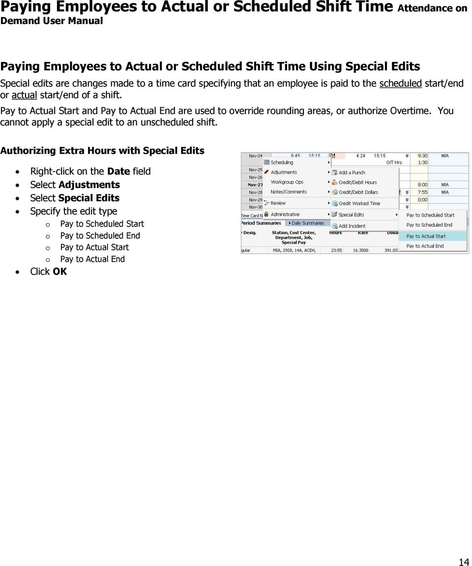 Pay to Actual Start and Pay to Actual End are used to override rounding areas, or authorize Overtime. You cannot apply a special edit to an unscheduled shift.
