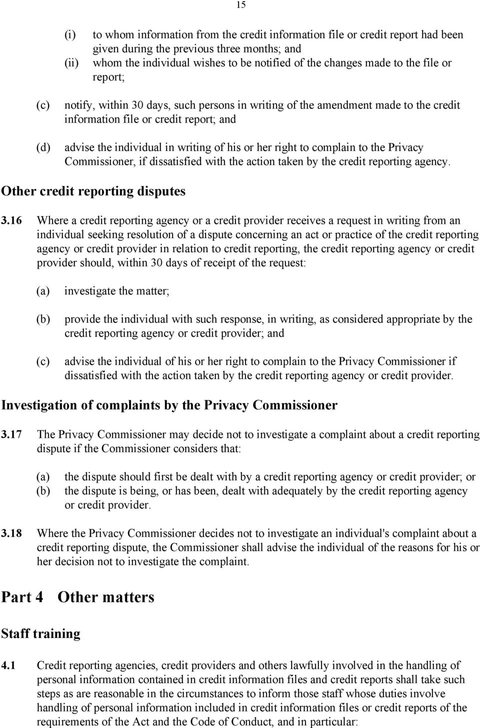 right to complain to the Privacy Commissioner, if dissatisfied with the action taken by the credit reporting agency. Other credit reporting disputes 3.