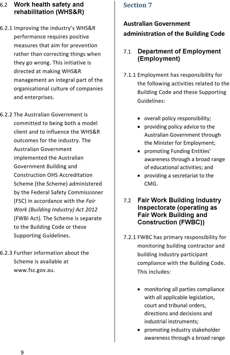 2 The Australian Government is committed to being both a model client and to influence the WHS&R outcomes for the industry.
