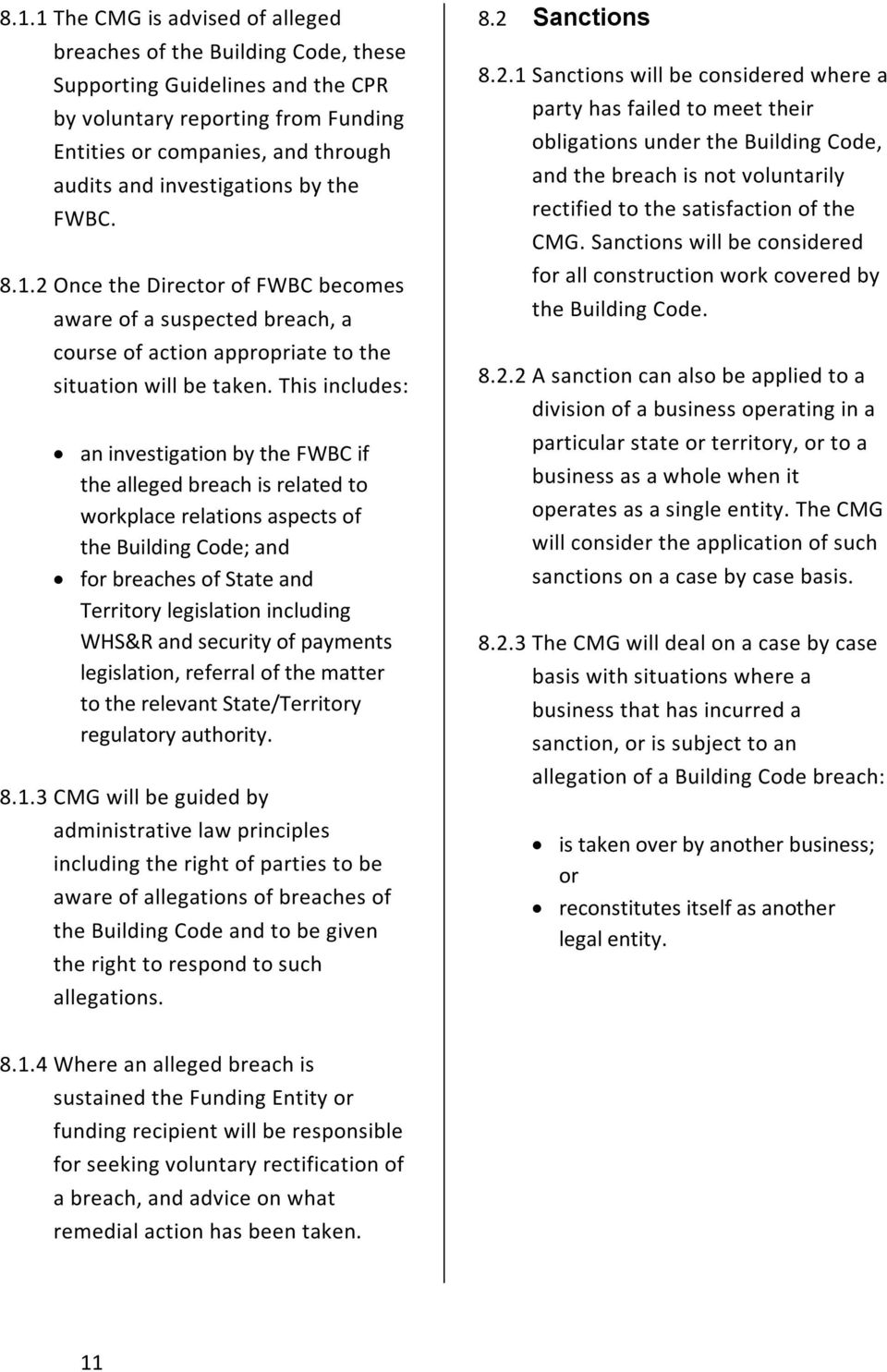 This includes: an investigation by the FWBC if the alleged breach is related to workplace relations aspects of the Building Code; and for breaches of State and Territory legislation including WHS&R