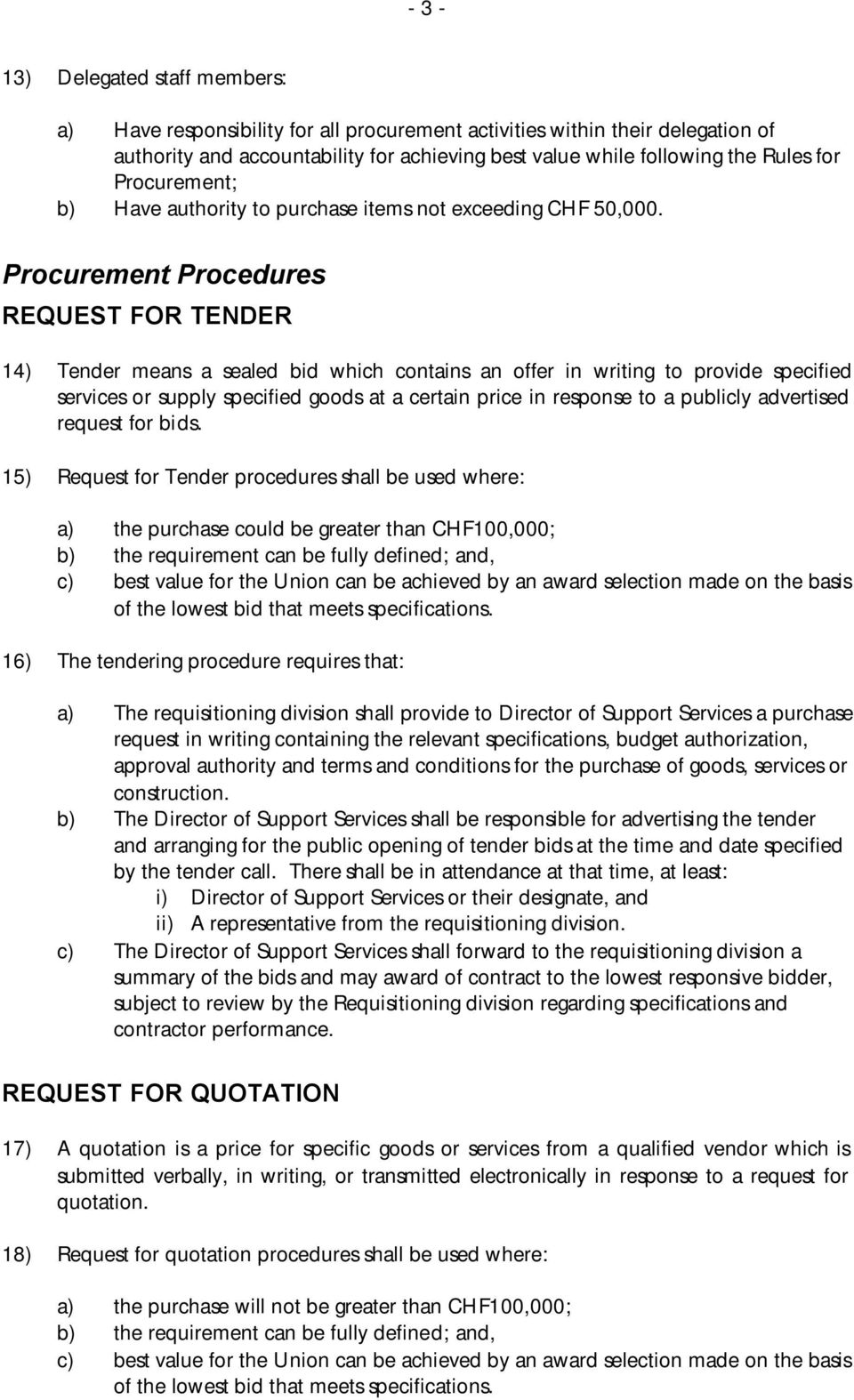 Procurement Procedures REQUEST FOR TENDER 14) Tender means a sealed bid which contains an offer in writing to provide specified services or supply specified goods at a certain price in response to a