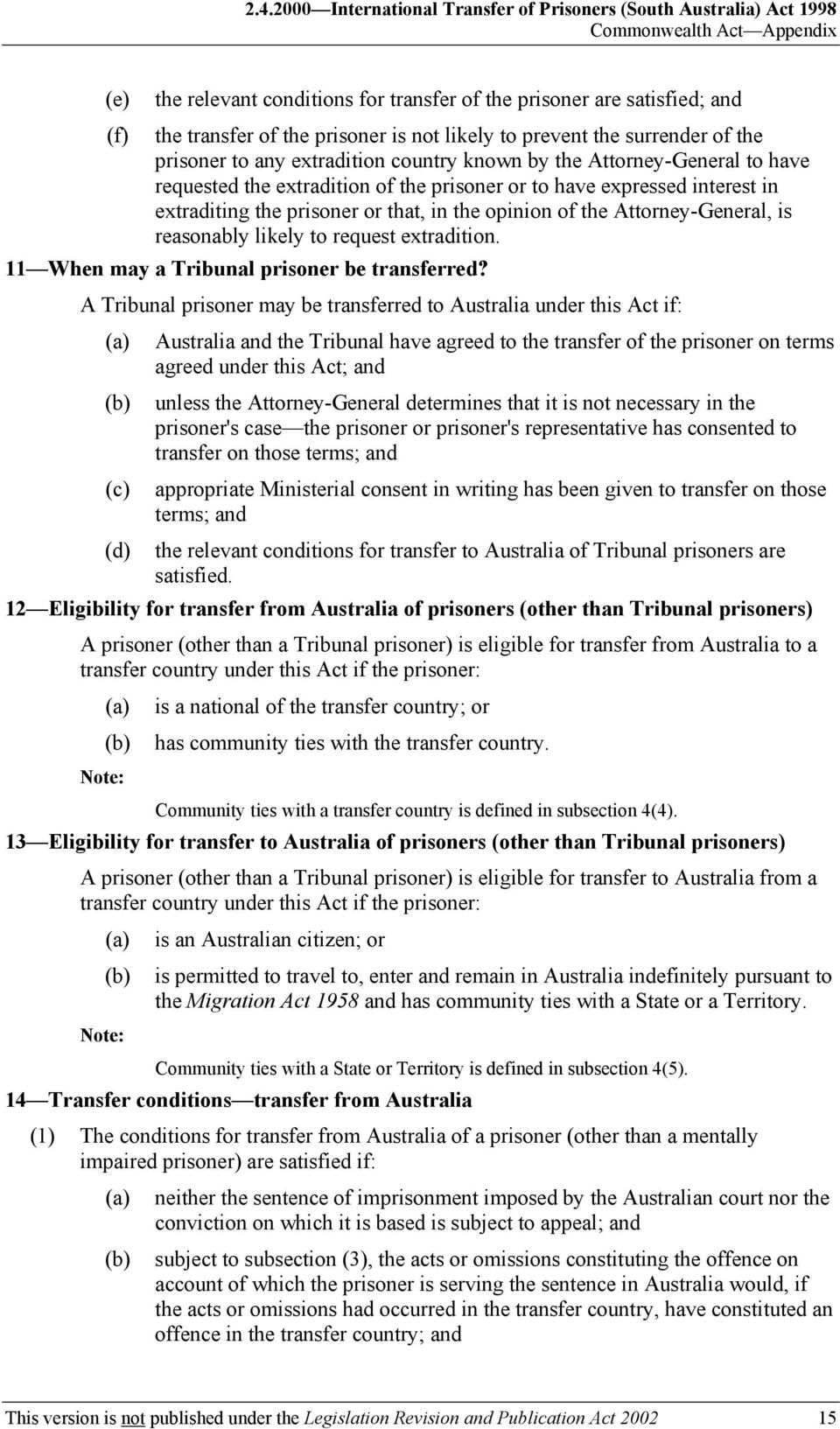 interest in extraditing the prisoner or that, in the opinion of the Attorney-General, is reasonably likely to request extradition. 11 When may a Tribunal prisoner be transferred?