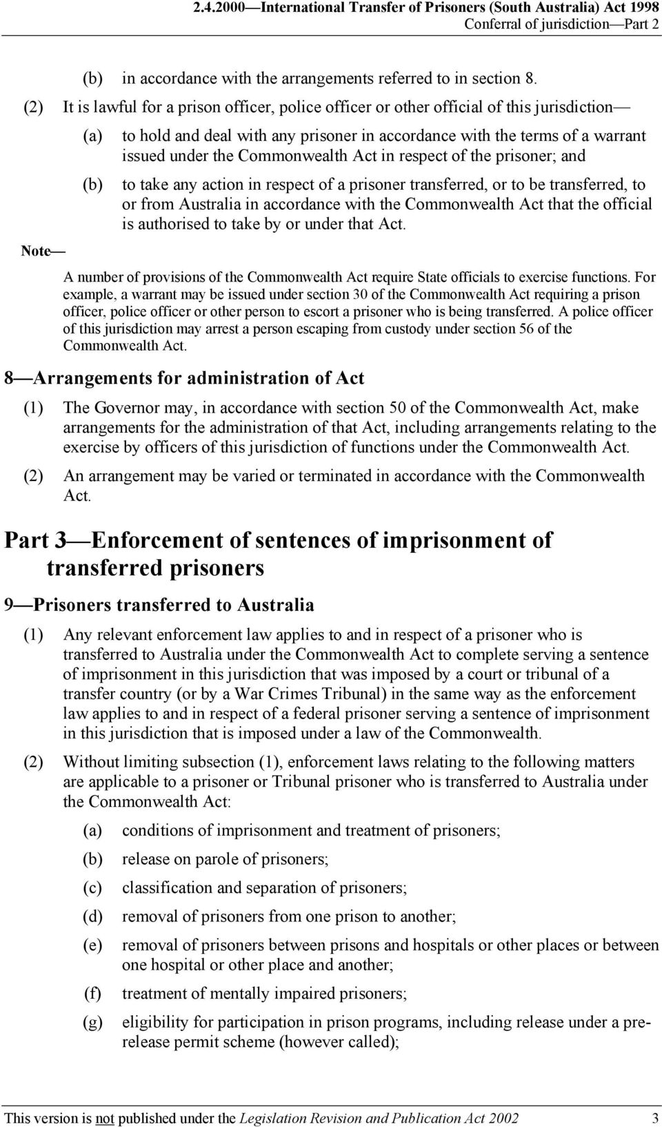 Commonwealth Act in respect of the prisoner; and (b) to take any action in respect of a prisoner transferred, or to be transferred, to or from Australia in accordance with the Commonwealth Act that