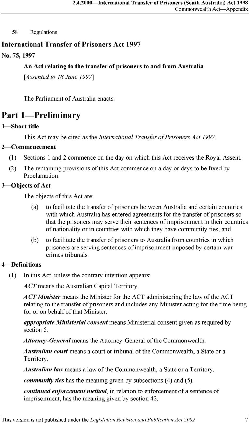 the International Transfer of Prisoners Act 1997. 2 Commencement (1) Sections 1 and 2 commence on the day on which this Act receives the Royal Assent.