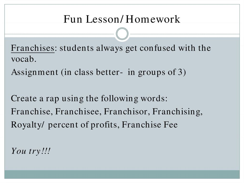 Assignment (in class better- in groups of 3) Create a rap using