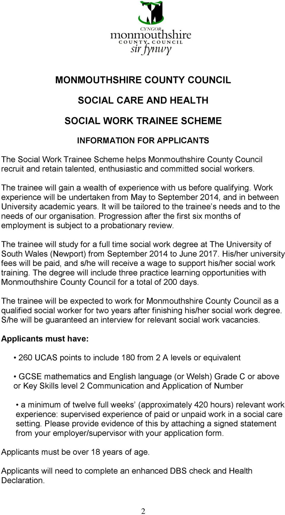 Work experience will be undertaken from May to September 2014, and in between University academic years. It will be tailored to the trainee s needs and to the needs of our organisation.