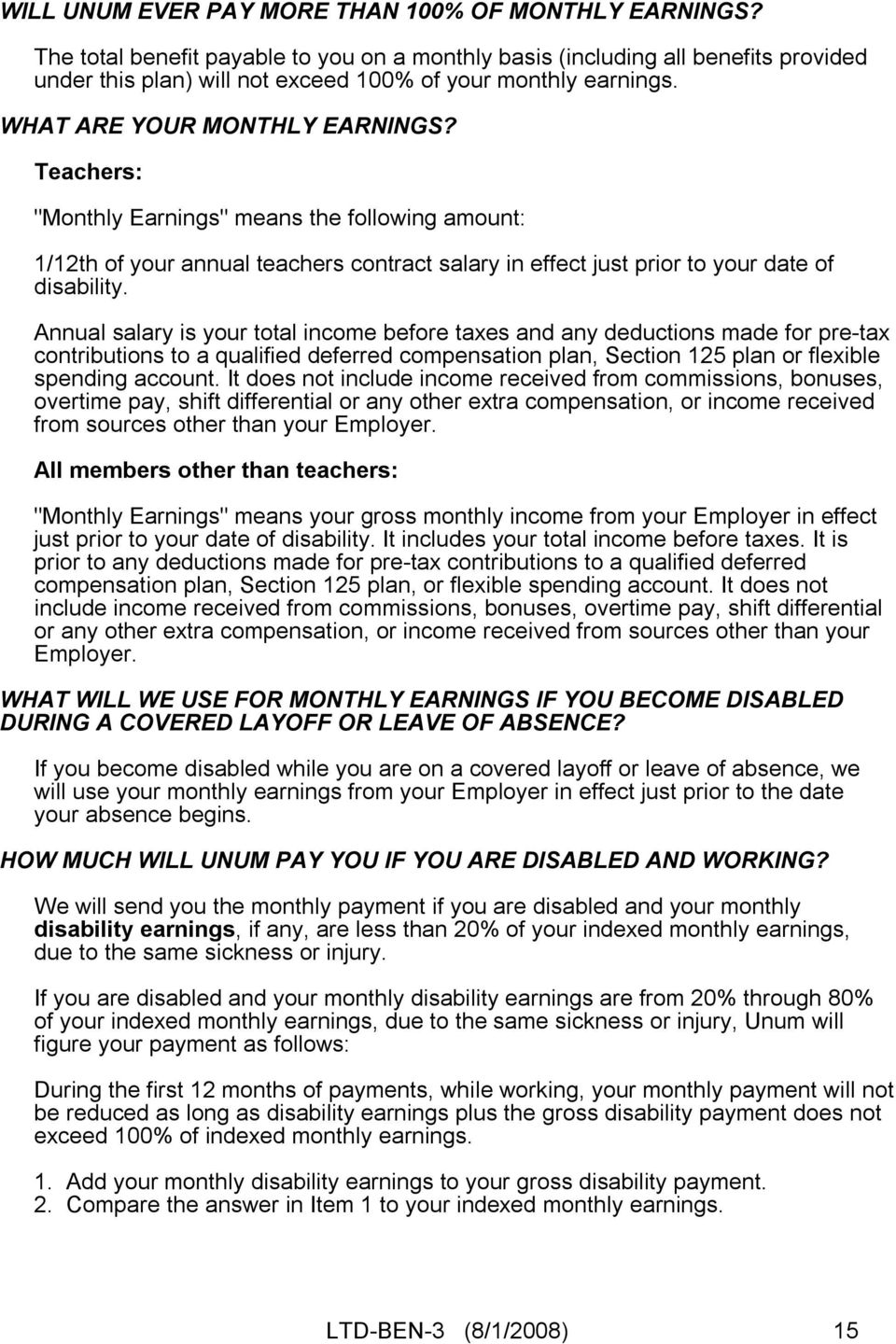 "Teachers: ""Monthly Earnings"" means the following amount: 1/12th of your annual teachers contract salary in effect just prior to your date of disability."