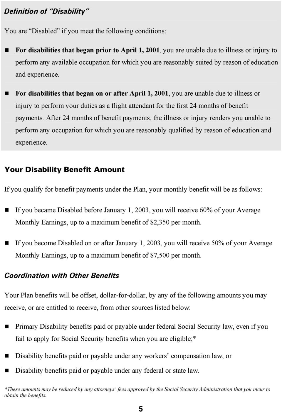 For disabilities that began on or after April 1, 2001, you are unable due to illness or injury to perform your duties as a flight attendant for the first 24 months of benefit payments.