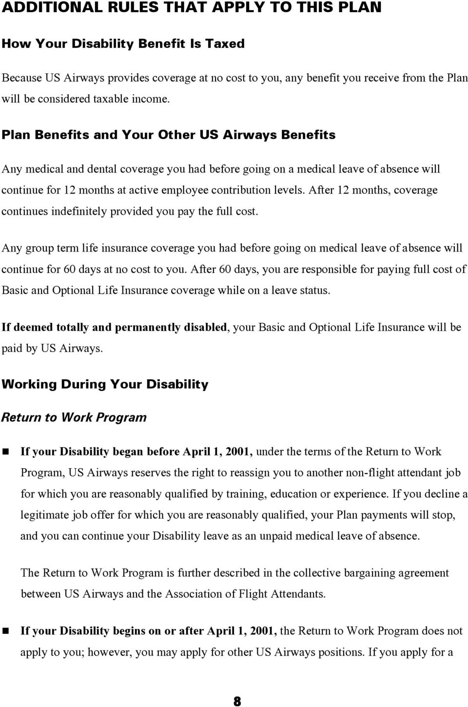 Plan Benefits and Your Other US Airways Benefits Any medical and dental coverage you had before going on a medical leave of absence will continue for 12 months at active employee contribution levels.