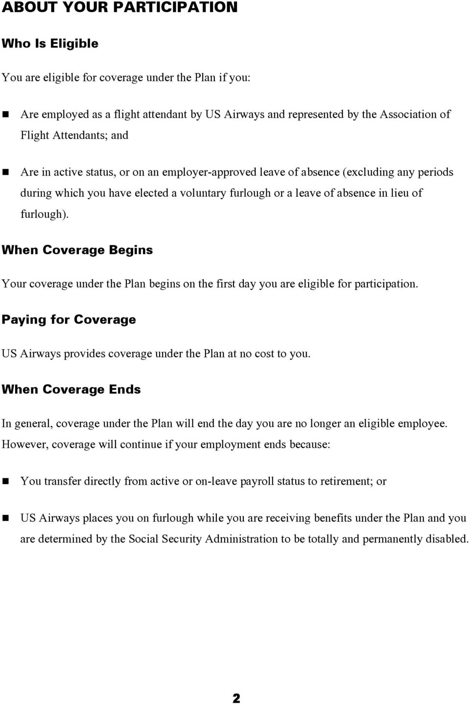 When Coverage Begins Your coverage under the Plan begins on the first day you are eligible for participation. Paying for Coverage US Airways provides coverage under the Plan at no cost to you.