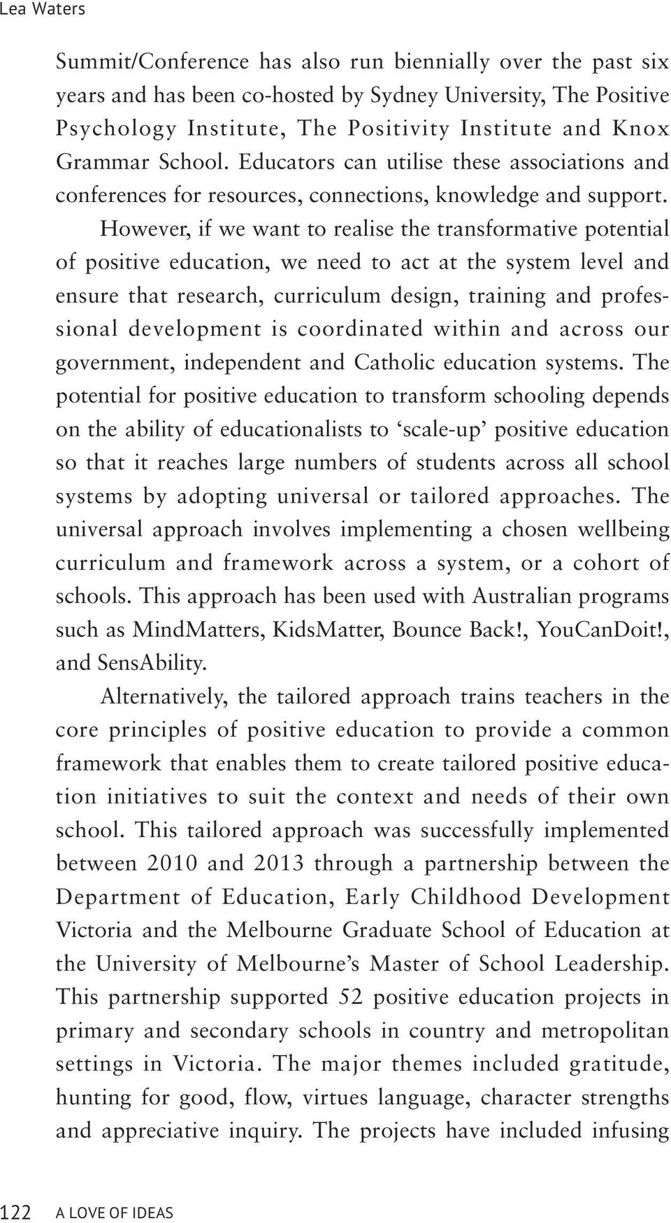 However, if we want to realise the transformative potential of positive education, we need to act at the system level and ensure that research, curriculum design, training and professional