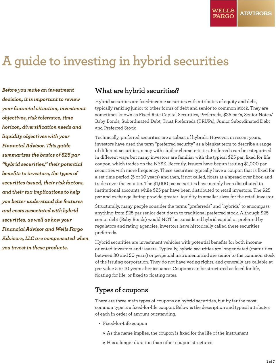 This guide summarizes the basics of $25 par hybrid securities, their potential benefits to investors, the types of securities issued, their risk factors, and their tax implications to help you better