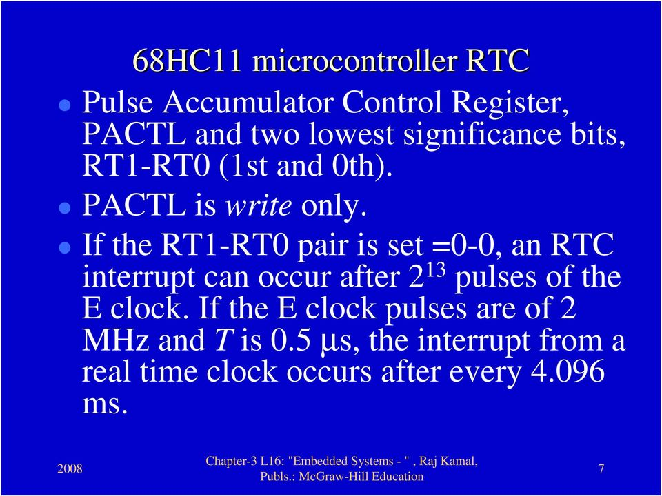 If the RT1-RT0 pair is set =0-0, an RTC interrupt can occur after 2 13 pulses of the E
