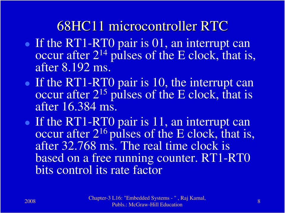 If the RT1-RT0 pair is 10, the interrupt can occur after 2 15 pulses of the E clock, that is after 16.384 ms.