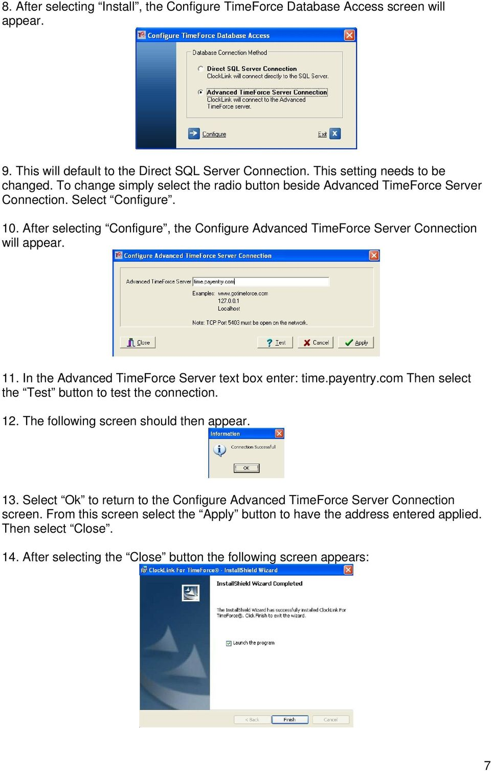 11. In the Advanced TimeForce Server text box enter: time.payentry.com Then select the Test button to test the connection. 12. The following screen should then appear. 13.
