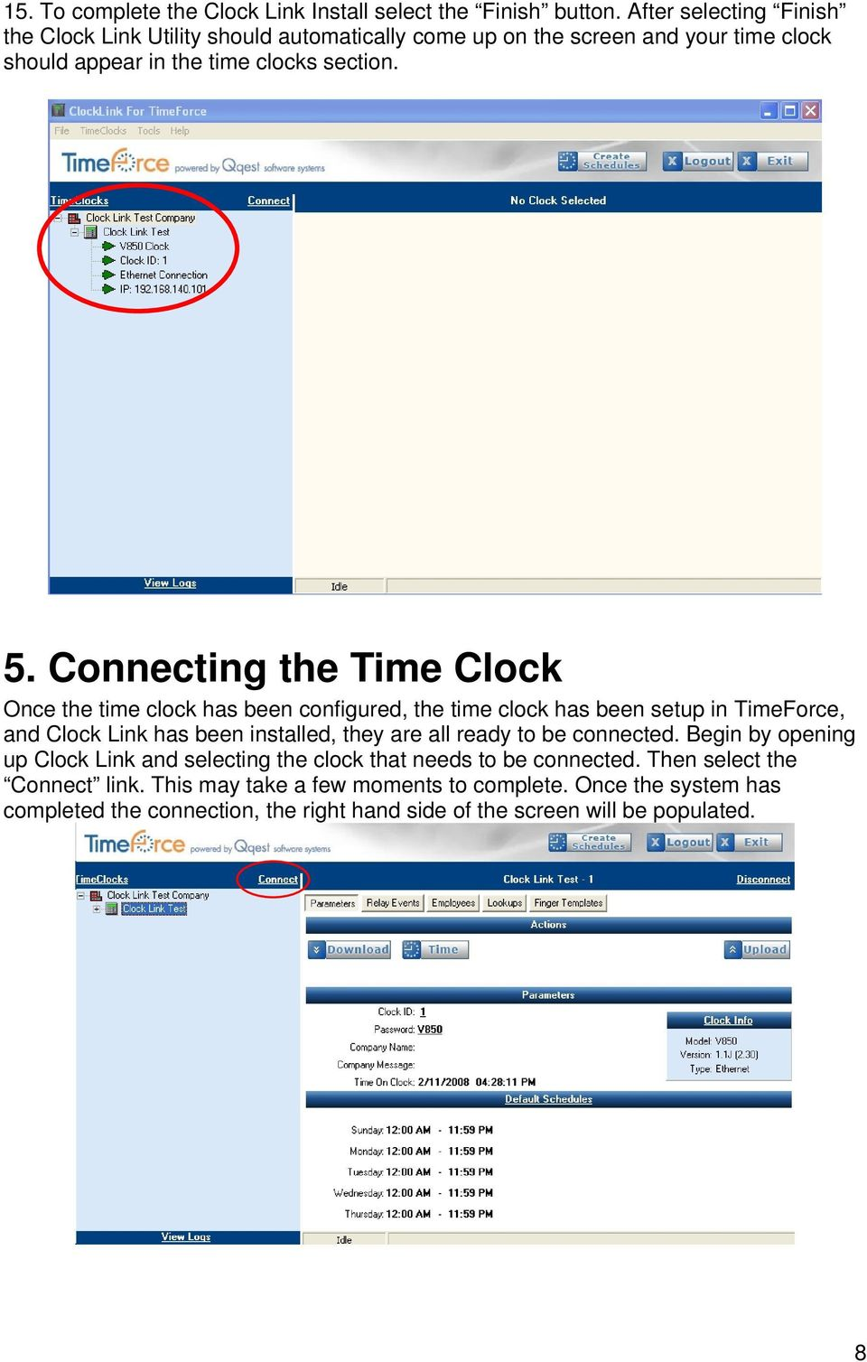 Connecting the Time Clock Once the time clock has been configured, the time clock has been setup in TimeForce, and Clock Link has been installed, they are all