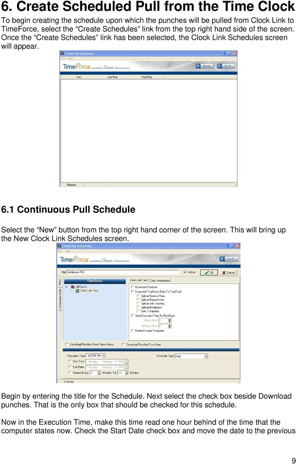 1 Continuous Pull Schedule Select the New button from the top right hand corner of the screen. This will bring up the New Clock Link Schedules screen. Begin by entering the title for the Schedule.