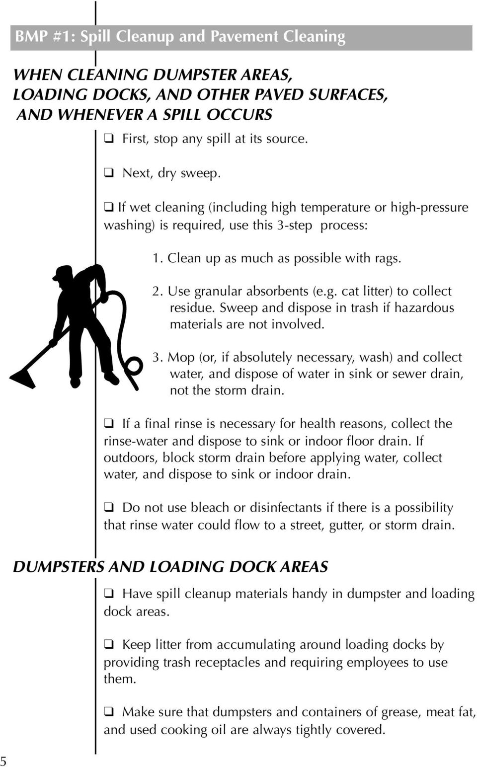 Sweep and dispose in trash if hazardous materials are not involved. 3. Mop (or, if absolutely necessary, wash) and collect water, and dispose of water in sink or sewer drain, not the storm drain.