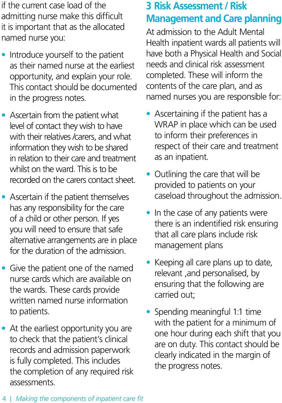 Ascertain from the patient what level of contact they wish to have with their relatives /carers, and what information they wish to be shared in relation to their care and treatment whilst on the ward.