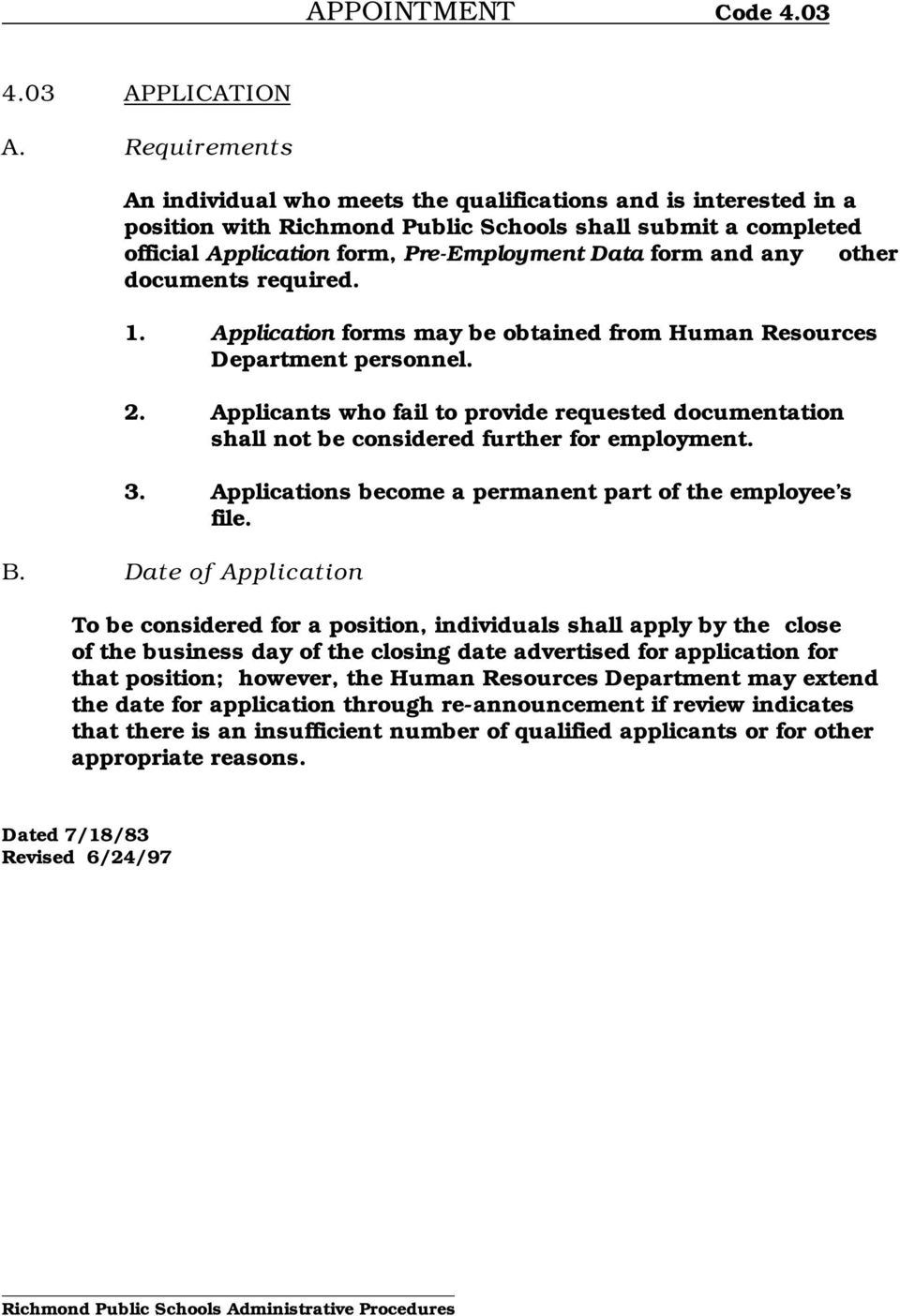 any other documents required. 1. Application forms may be obtained from Human Resources Department personnel. 2.