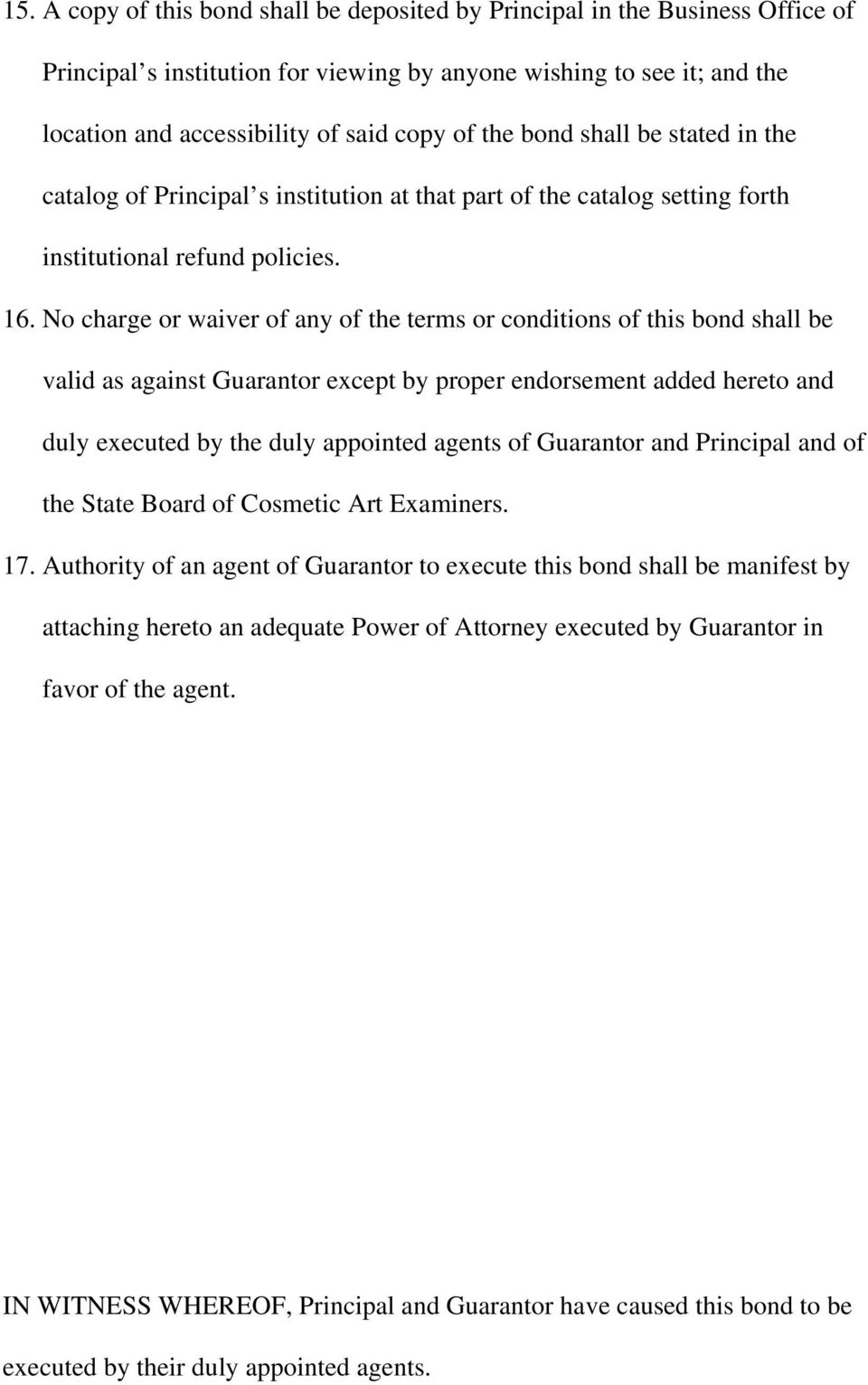 No charge or waiver of any of the terms or conditions of this bond shall be valid as against Guarantor except by proper endorsement added hereto and duly executed by the duly appointed agents of