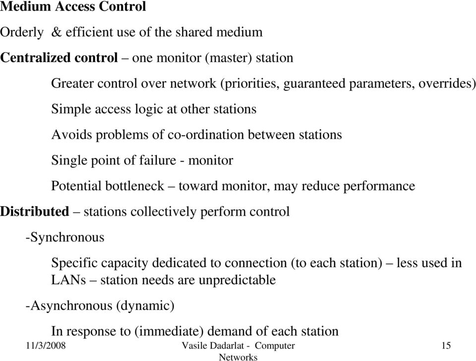 failure - monitor Potential bottleneck toward monitor, may reduce performance Distributed stations collectively perform control -Synchronous Specific