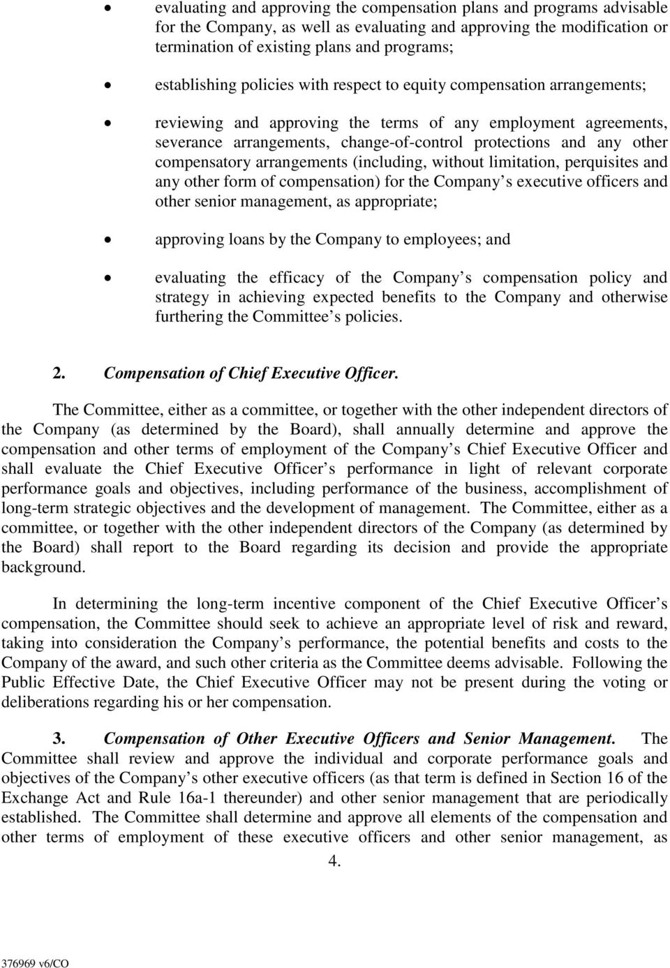 other compensatory arrangements (including, without limitation, perquisites and any other form of compensation) for the Company s executive officers and other senior management, as appropriate;